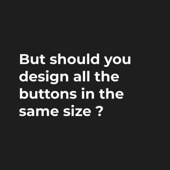 But should you design all the buttons in the same size?